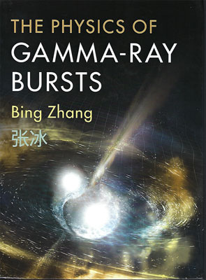 Physics of Gamma Ray Bursts (2019 edition) by Bing Zhang