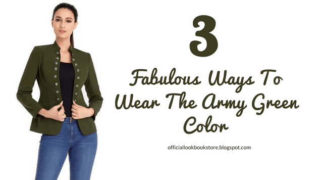 3 Fabulous Ways To Wear The Army Green Color | Lookbook Store