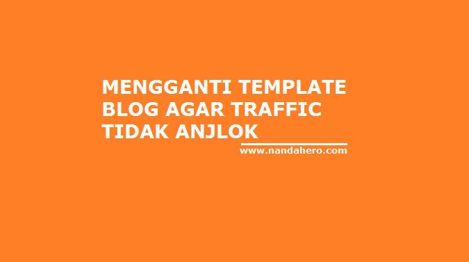 cara mengganti template blog di blogspot agar traffic visitor tidak turun