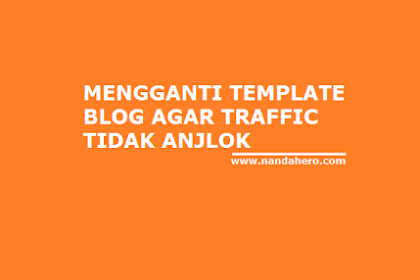 Cara Mengganti Template Blog agar Traffic Pengunjung Tidak Turun (Anjlok)