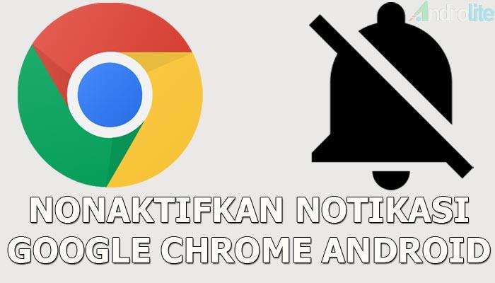 Cara Mematikan / Menonaktifkan Notifikasi Chrome di Android