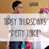 Tipsy Thursdays: Petty Juice!