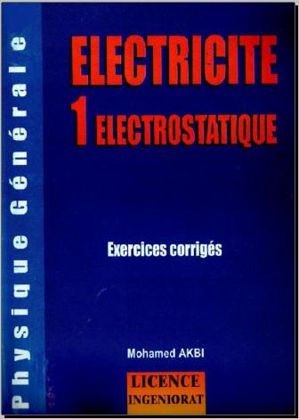 Livre : Electricite 1 electrostatique, Exercices corriges - Mohamed Akbi