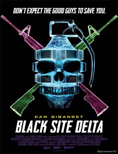 Ver Black Site Delta (2017) Online