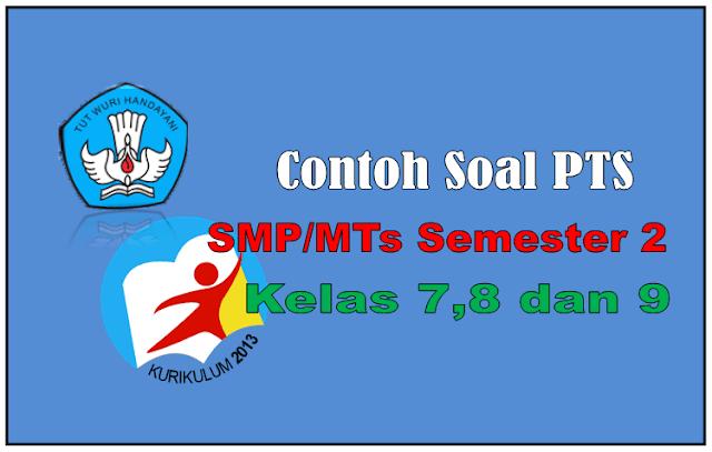 Contoh  Soal PTS  Kelas 7,8 dan 9 SMP/MTs Semester 2 Kurikulum 2013