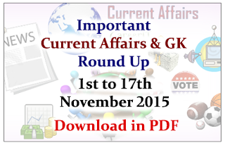 Important Current Affairs and GK Round Up- 1st to 17th November 2015- Download in PDF