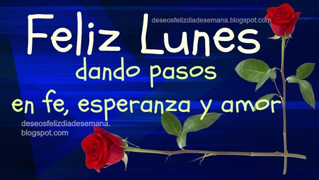 Feliz Lunes en fe, esperanza y amor. postales cristianas, tarjetitas, tarjetas para buenos deseos de amigos, de feliz y buen lunes. imágenes para el facebook.
