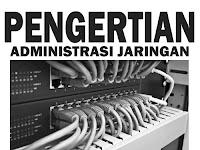 Jelaskan Pengertian Administrasi Jaringan Computer dan Jenis Jenis Alat Infrastruktur Jaringan