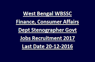 West Bengal WBSSC Finance, Consumer Affairs Dept Stenographer Govt Jobs Recruitment 2017 Last Date 20-12-2016