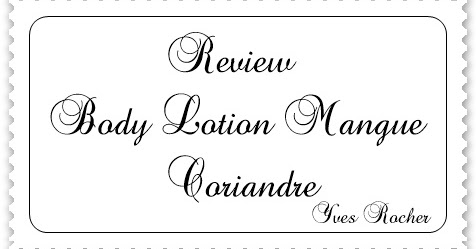 Review | Body Lotion Mangue Coriandre | Yves Rocher