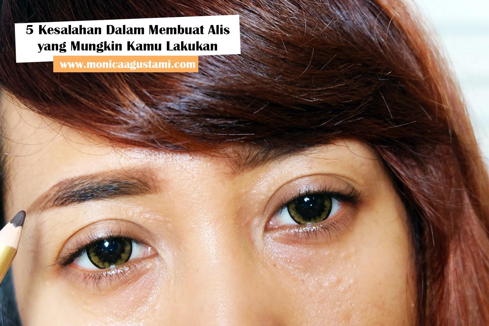 5 Kesalahan Dalam Membuat Alis Yang Mungkin Kamu Lakukan Monica Agustami