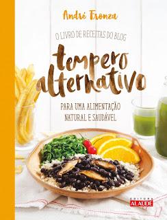 O livro de receitas do blog Tempero Alternativo - Para uma alimentação natural e saudável