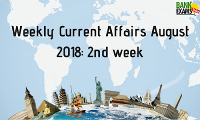 Weekly Current Affairs August 2018: 2nd week