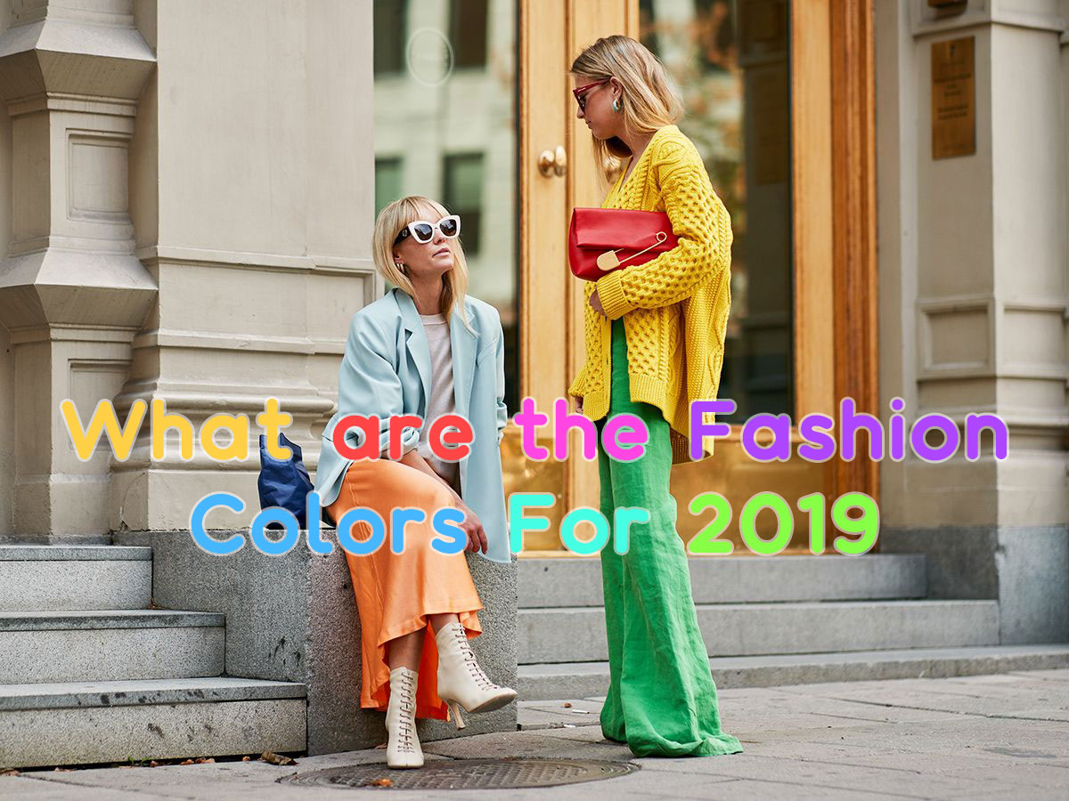 What are the Fashion Colors For 2019 - Morimiss Blog