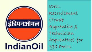 IOCL Recruitment (Trade Apprentice & Technician Apprentice) for 390 Posts.