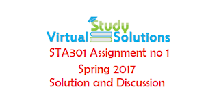 STA301 Assignment No 1 Spring 2017 solution and discussion