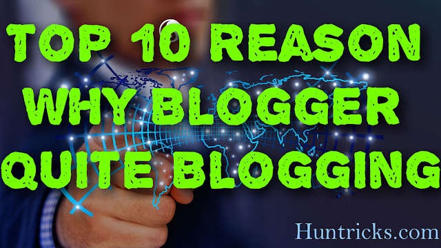 Top 10 Reason Why Blogger Quite Blogging ?
