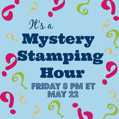 Mystery Stamping Hour with The Joyful Stamper | Friday May 22, 2020 at 8 PM ET | Join the Facebook group Mystery Stamping With The Joyful Stamper