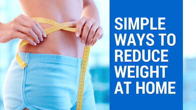 Simple Ways to Reduce Weight at Home