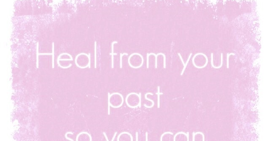 Heal from Your Past So You Can Have a Future