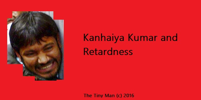 Kanhaiya Kumar and Retardness