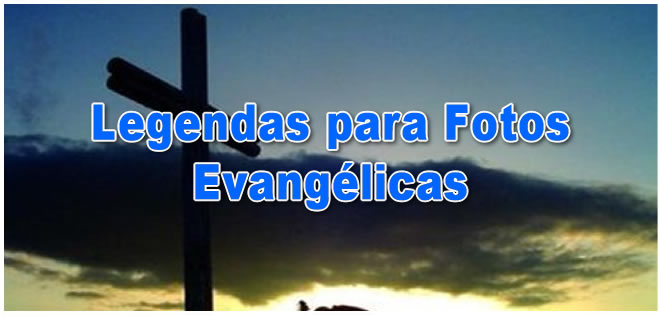 Legendas Para Fotos Evangélicas Zap Frases