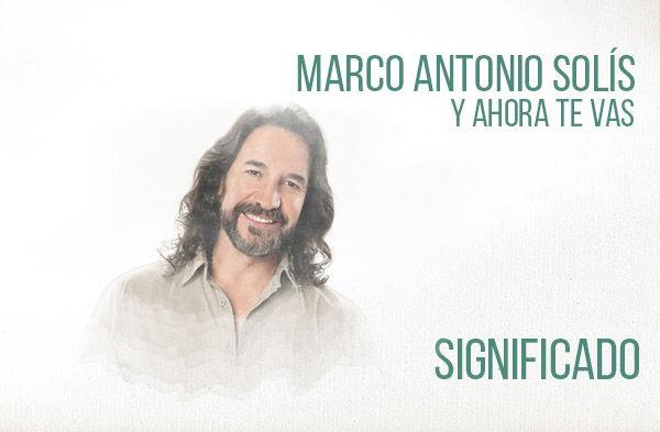 Y Ahora Te Vas significado de la canción Marco Antonio Solís Los Bukis.