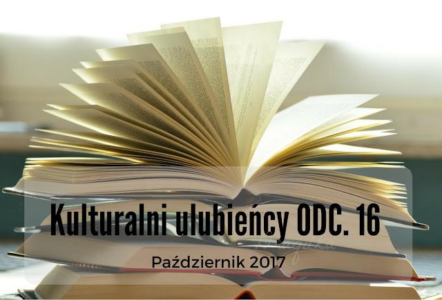 Kulturalni ulubieńcy ODC. 16 - Październik 2017