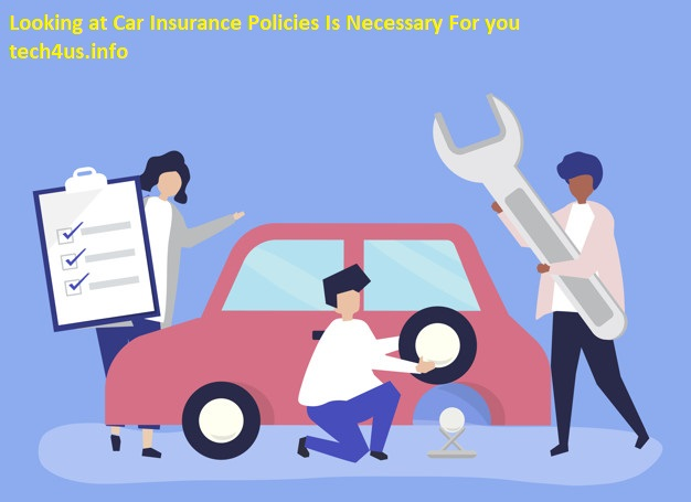 Looking at Car Insurance Policies Is Necessary For you