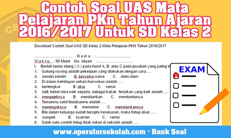 Contoh Soal UAS Mata Pelajaran PKn Tahun Ajaran 2016/2017 Untuk SD Kelas 2