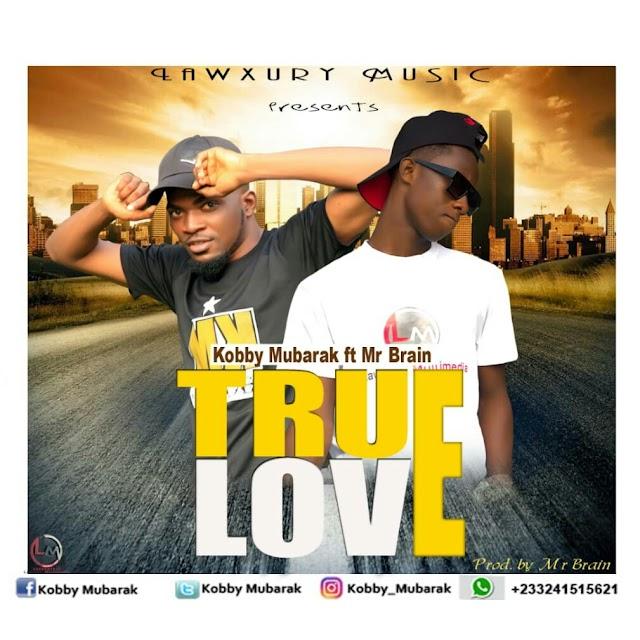 Kobby Mubarak - True Love (Feat. Mr. Brain) (Prod. By Mr. Brain)