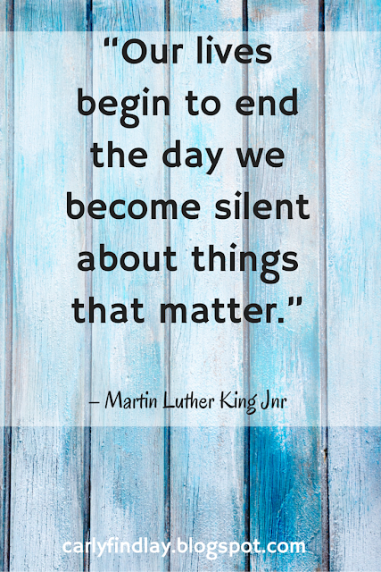 """Our lives begin to end the day we become silent about things that matter."" – Martin Luther King Jnr"