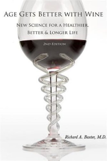 Age Gets Better With Wine by Richard A. Baxter, M.D.