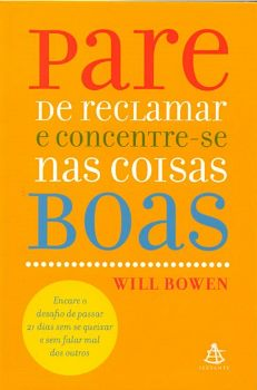Livro Pare de Reclamar e Concentre-se nas Coisas Boas (Will Bowen)