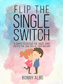 Flip the Single Switch: 5 Days To Ditch the Duds and Create the Love Life Of Your Dreams by Bonny Albo.