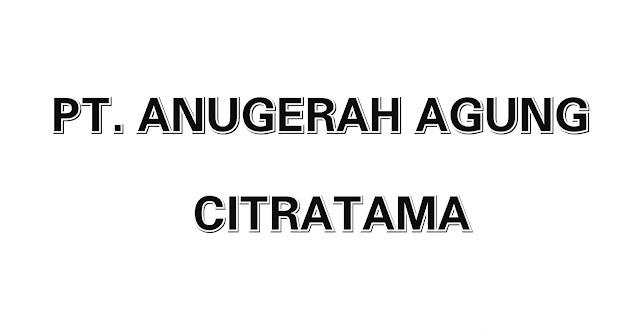 Lowongan Kerja Sumbar PT. Anugerah Agung Citratama Padang