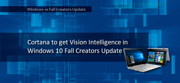 Cortana to get Vision Intelligence in Windows 10 Fall Creators Update (www.kunal-chowdhury.com)
