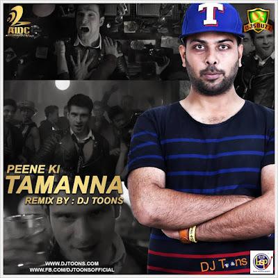 Peene Ki Tamanna – DJ Toons Remix