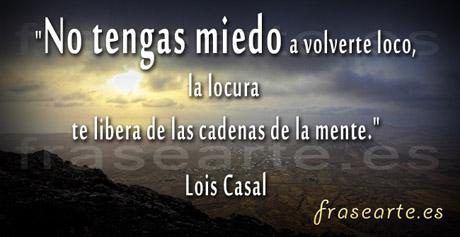 Frases Famosas De Lois Casal Frases Famosas De Lois Casal
