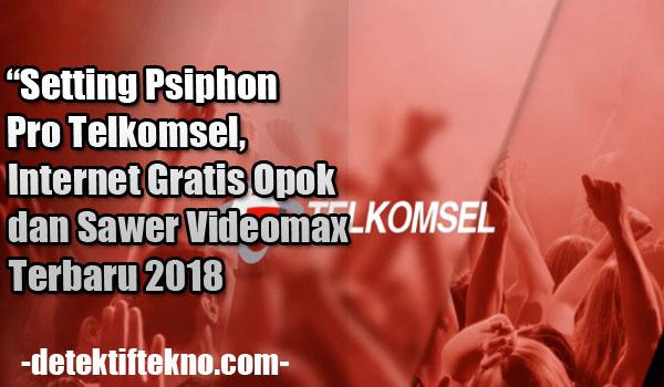 Setting Psiphon Pro Telkomsel Videomax dan Opok Terbaru 2018