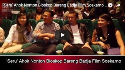 Ahok Nonton Bioskop Bareng Badja Film Soekarno
