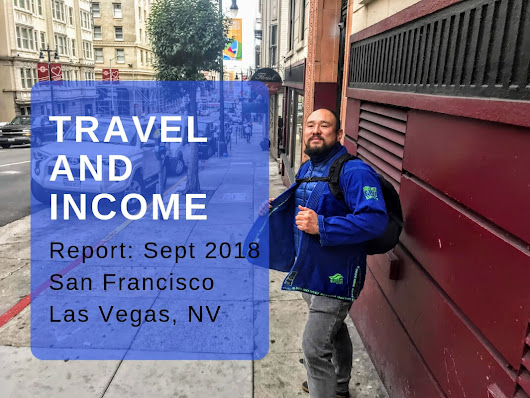 Sept 2018: Travel & Income Report from Las Vegas and San Francisco