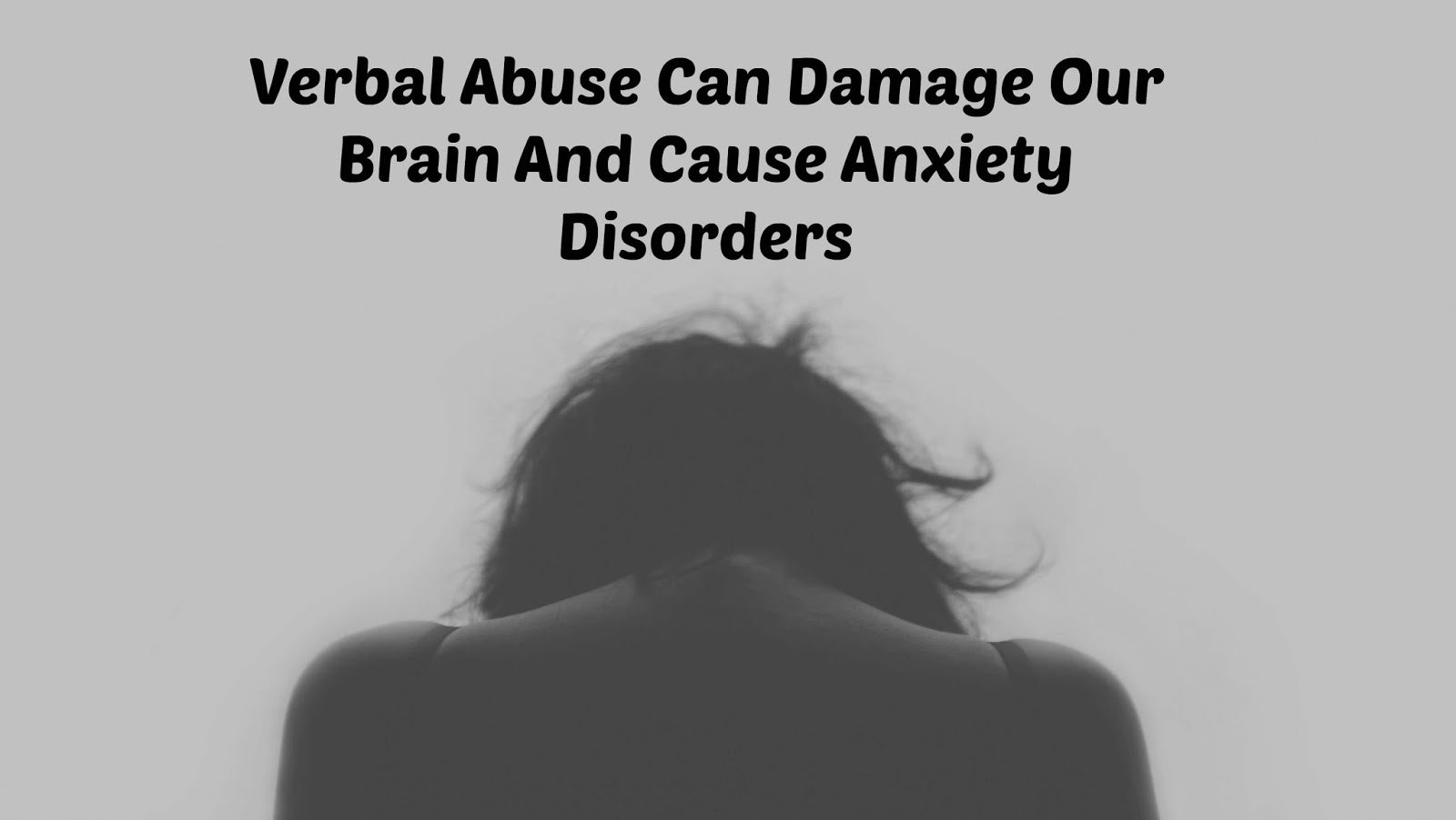 Verbal Abuse Can Damage Our Brain And Cause Anxiety Disorders