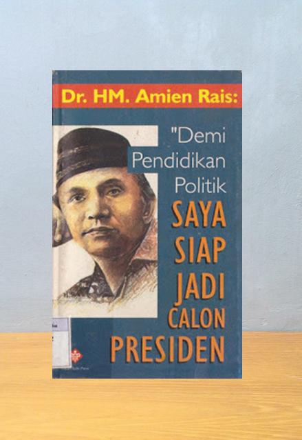 DEMI PENDIDIKAN POLITIK SAYA SIAP JADI CALON PRESIDEN, Dr. HM. Amien Rais