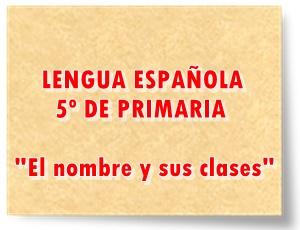 Cantidad y diversidad de juegos actividades interactivas y materiales digitales y escritos sobre El nombre y sus clases Lengua Española de 5º de Primaria