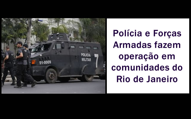 Polícia e Forças Armadas fazem operação em comunidades do Rio.