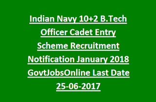 Indian Navy 10+2 B.Tech Officer Cadet Entry Scheme Recruitment Notification January 2018 GovtJobsOnline Last Date 25-06-2017