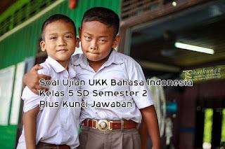 Soal Ujian UKK Bahasa Indonesia Kelas 5 SD Semester 2 Plus Kunci Jawaban