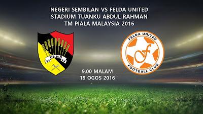 Negeri Sembilan Vs Felda United 19 Ogos 2016