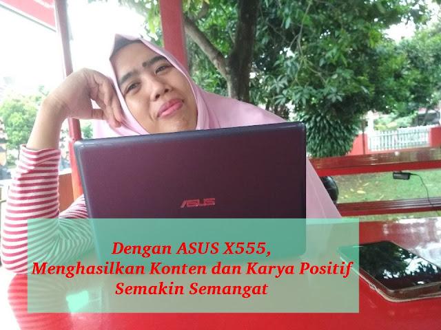 ASUS X555 semakin produktif untuk menghasilkan konten positif